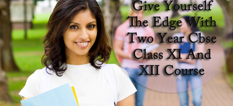 Give Yourself The Edge With Two Year Cbse Class XI And XII Course