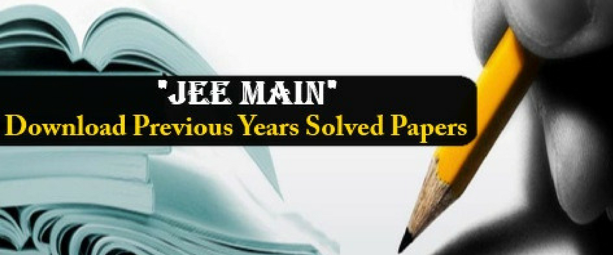 JEE Main Previous Year Question Papers, PDF Download