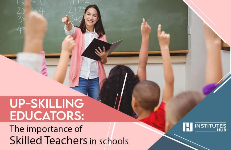 Up-skilling Educators The importance of skilled teachers in schools